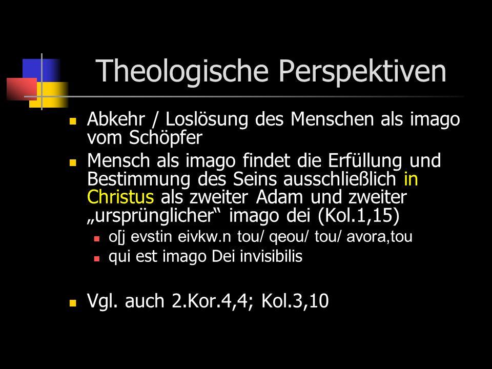 Theologische Perspektiven Abkehr / Loslösung des Menschen als imago vom Schöpfer Mensch als imago findet die Erfüllung und Bestimmung des Seins aussch