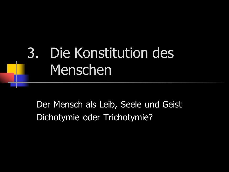 3. Die Konstitution des Menschen Der Mensch als Leib, Seele und Geist Dichotymie oder Trichotymie?