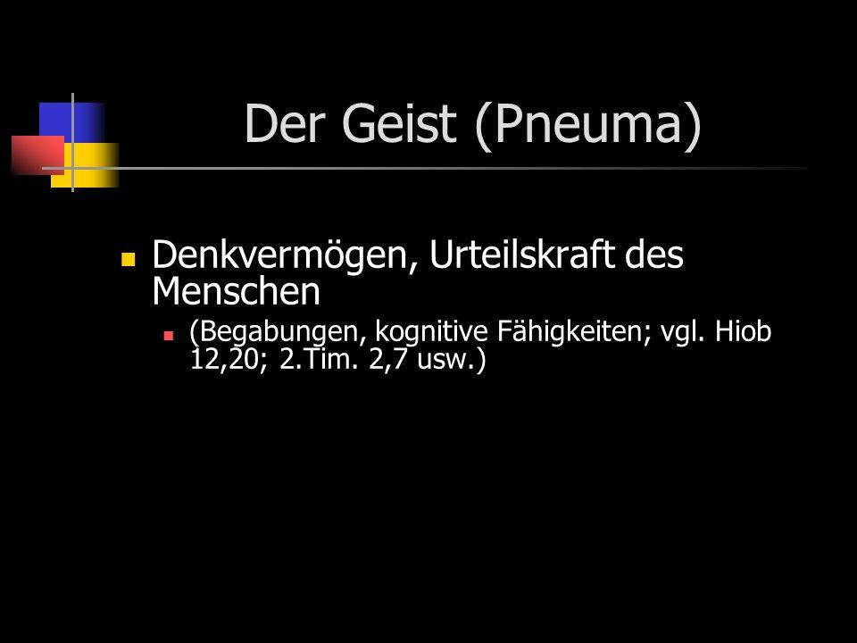 Der Geist (Pneuma) Denkvermögen, Urteilskraft des Menschen (Begabungen, kognitive Fähigkeiten; vgl.