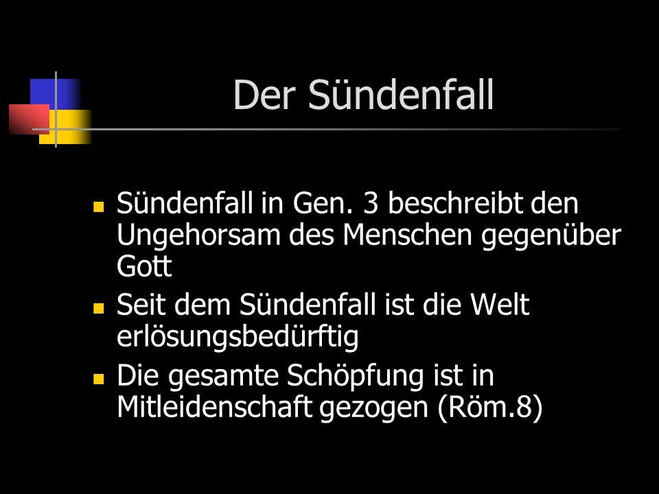 Der Sündenfall Sündenfall in Gen. 3 beschreibt den Ungehorsam des Menschen gegenüber Gott Seit dem Sündenfall ist die Welt erlösungsbedürftig Die gesa