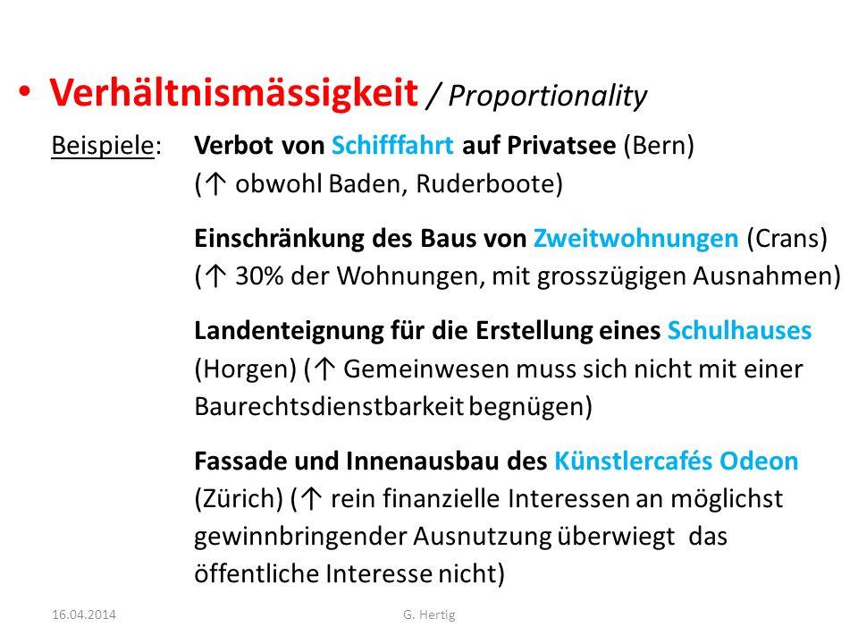 Verhältnismässigkeit / Proportionality Beispiele: Verbot von Schifffahrt auf Privatsee (Bern) ( obwohl Baden, Ruderboote) Einschränkung des Baus von Z