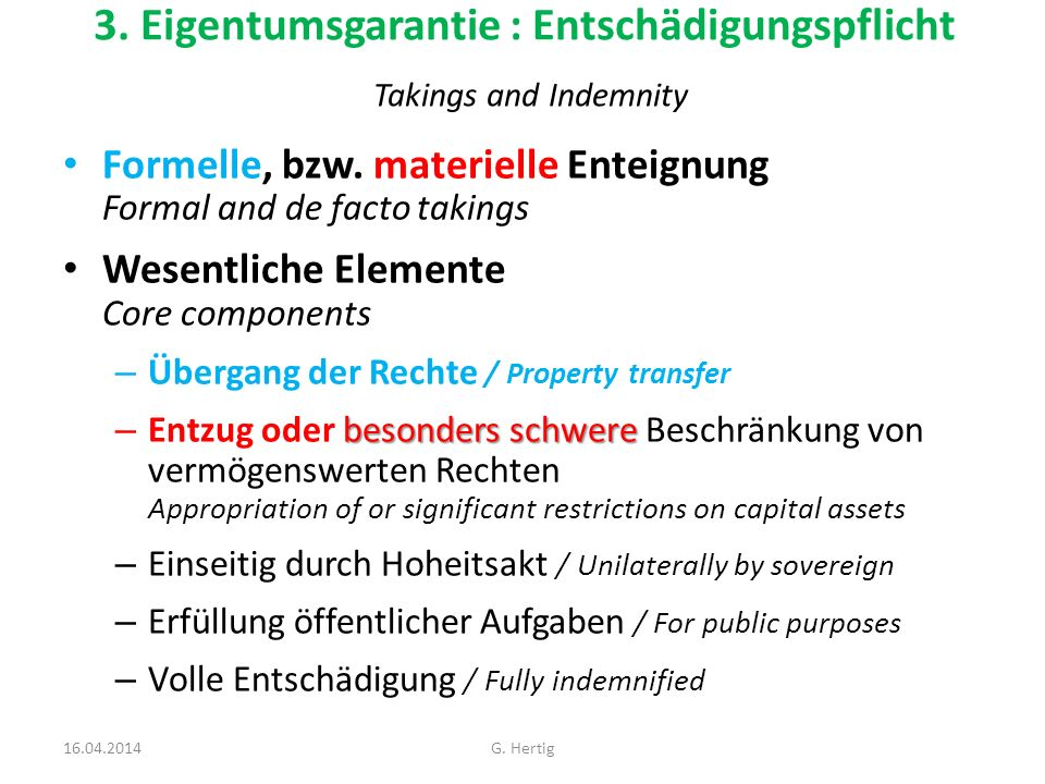 3. Eigentumsgarantie : Entschädigungspflicht Takings and Indemnity Formelle, bzw. materielle Enteignung Formal and de facto takings Wesentliche Elemen