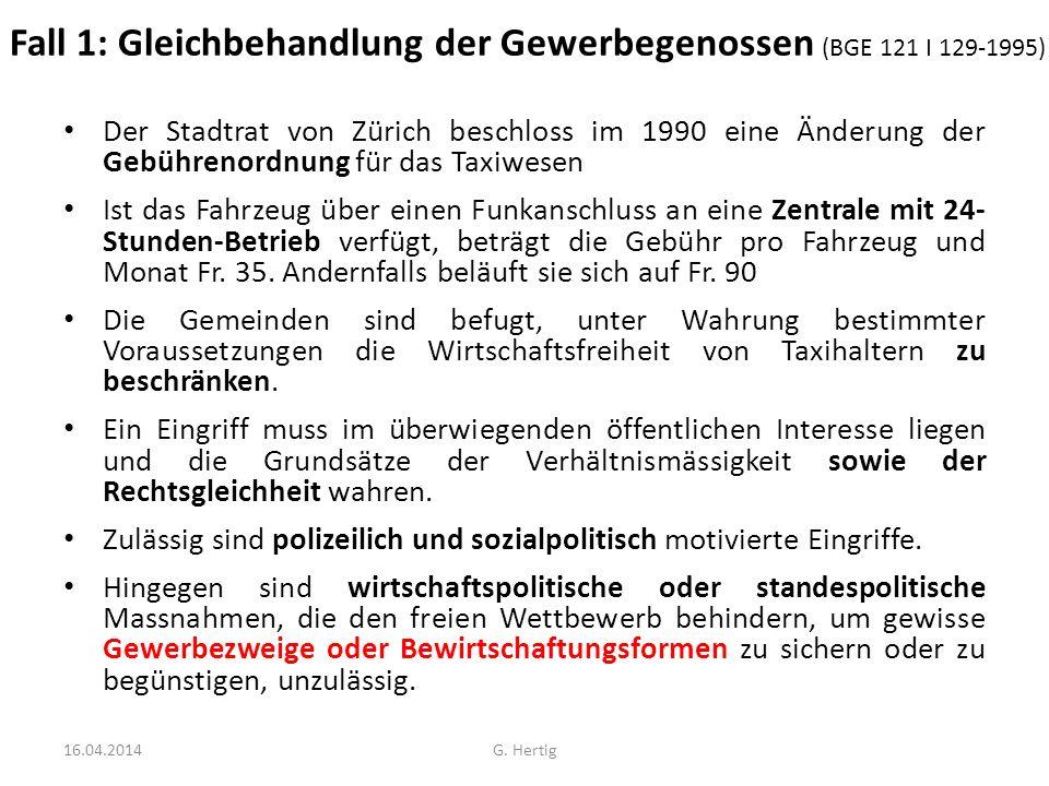 Fall 1: Gleichbehandlung der Gewerbegenossen (BGE 121 I 129-1995) Der Stadtrat von Zürich beschloss im 1990 eine Änderung der Gebührenordnung für das