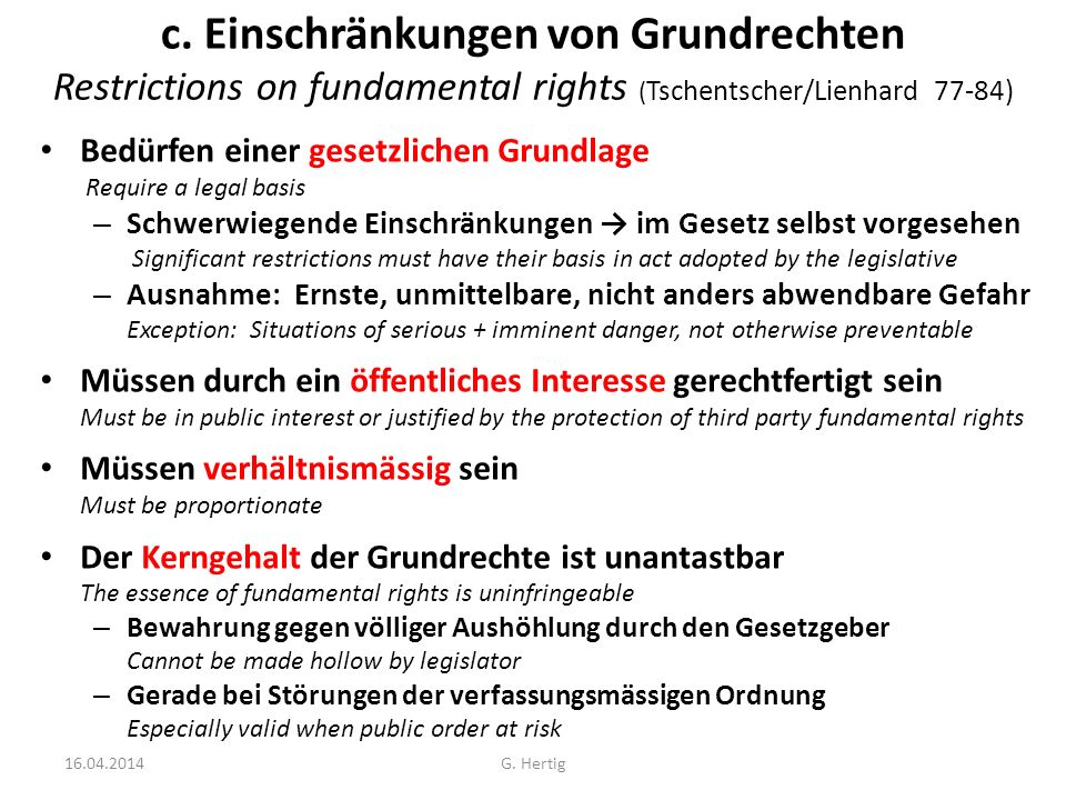 c. Einschränkungen von Grundrechten Restrictions on fundamental rights ( Tschentscher/Lienhard 77-84) Bedürfen einer gesetzlichen Grundlage Require a