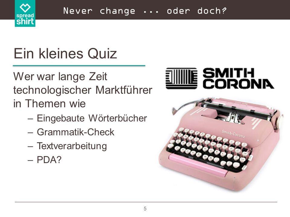 5 Wer war lange Zeit technologischer Marktführer in Themen wie –Eingebaute Wörterbücher –Grammatik-Check –Textverarbeitung –PDA? Never change... oder