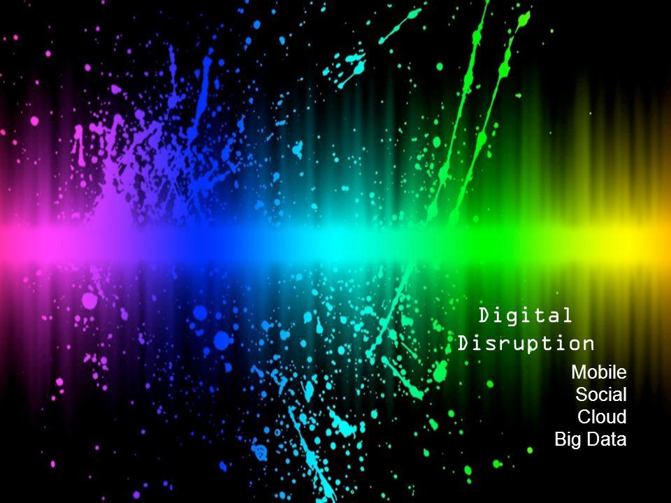 6 Digital Disruption Mobile Social Cloud Big Data