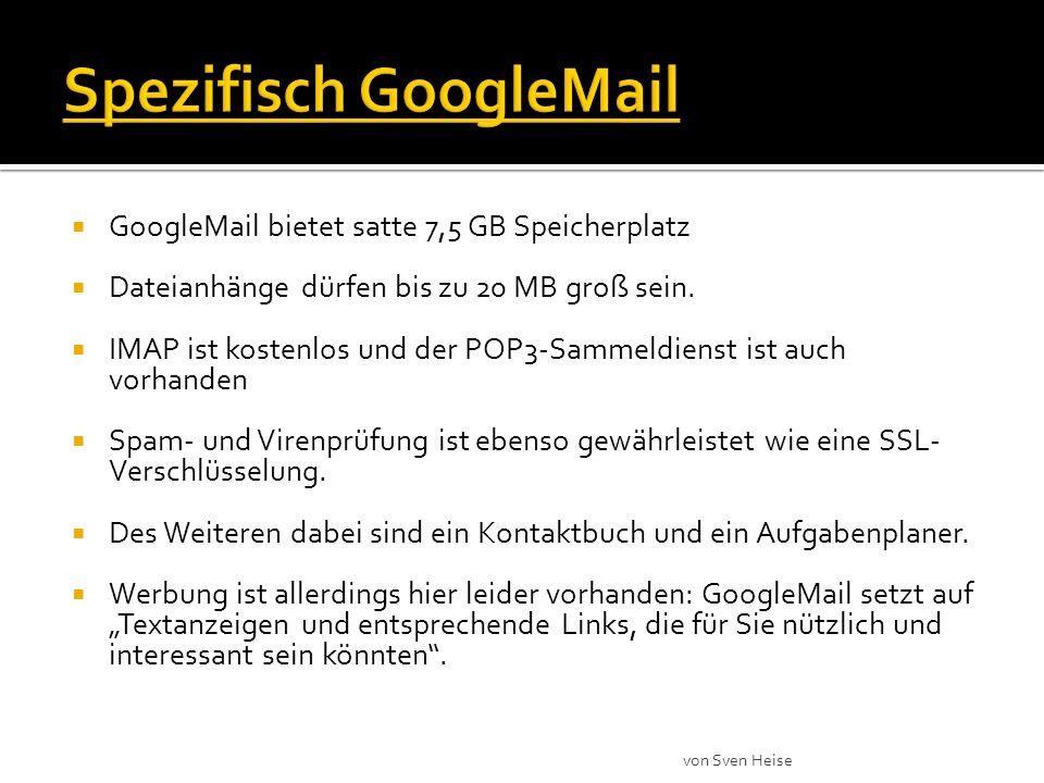 GoogleMail bietet satte 7,5 GB Speicherplatz Dateianhänge dürfen bis zu 20 MB groß sein.