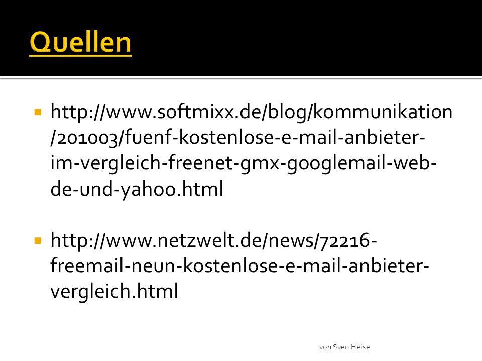 http://www.softmixx.de/blog/kommunikation /201003/fuenf-kostenlose-e-mail-anbieter- im-vergleich-freenet-gmx-googlemail-web- de-und-yahoo.html http://www.netzwelt.de/news/72216- freemail-neun-kostenlose-e-mail-anbieter- vergleich.html von Sven Heise