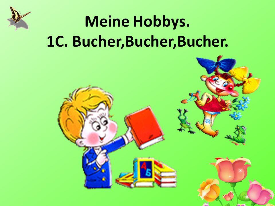 Meine Hobbys. 1C. Bucher,Bucher,Bucher.