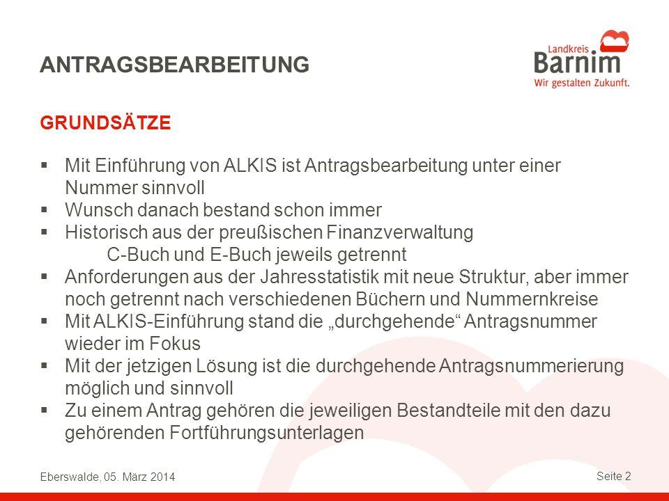 Eberswalde, 05. März 2014 Seite 2 ANTRAGSBEARBEITUNG GRUNDSÄTZE Mit Einführung von ALKIS ist Antragsbearbeitung unter einer Nummer sinnvoll Wunsch dan