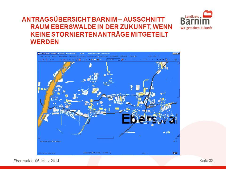 Eberswalde, 05. März 2014 Seite 32 ANTRAGSÜBERSICHT BARNIM – AUSSCHNITT RAUM EBERSWALDE IN DER ZUKUNFT, WENN KEINE STORNIERTEN ANTRÄGE MITGETEILT WERD