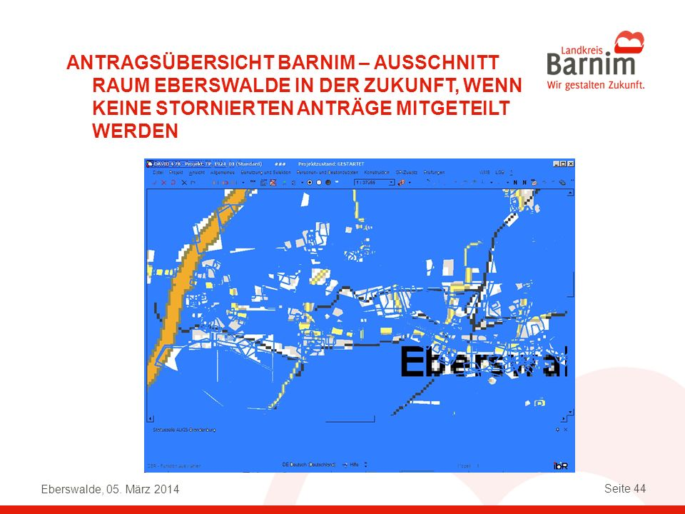 Eberswalde, 05. März 2014 Seite 44 ANTRAGSÜBERSICHT BARNIM – AUSSCHNITT RAUM EBERSWALDE IN DER ZUKUNFT, WENN KEINE STORNIERTEN ANTRÄGE MITGETEILT WERD