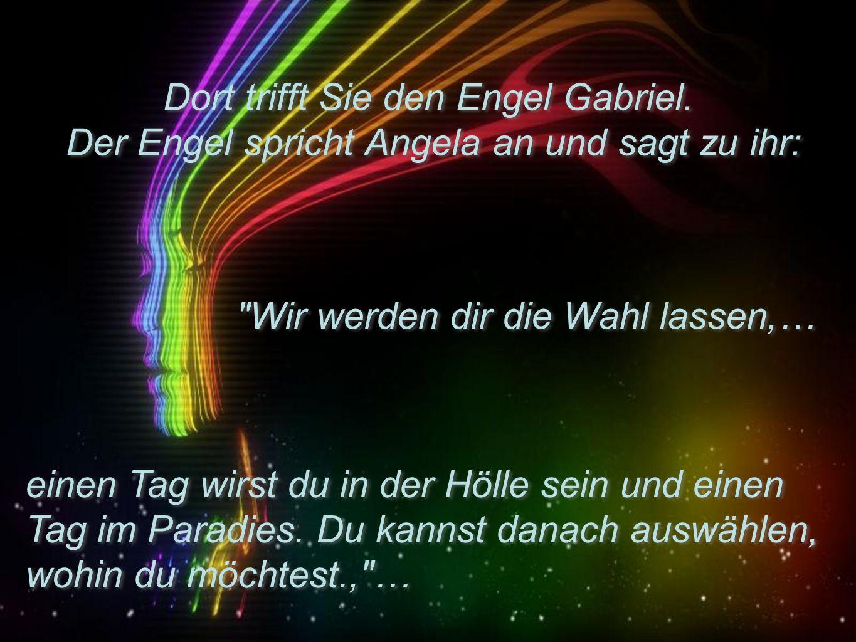 Dort trifft Sie den Engel Gabriel. Der Engel spricht Angela an und sagt zu ihr: