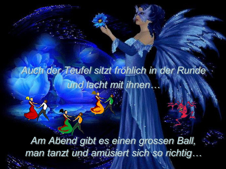 Am Abend gibt es einen grossen Ball, man tanzt und amüsiert sich so richtig… Am Abend gibt es einen grossen Ball, man tanzt und amüsiert sich so richt