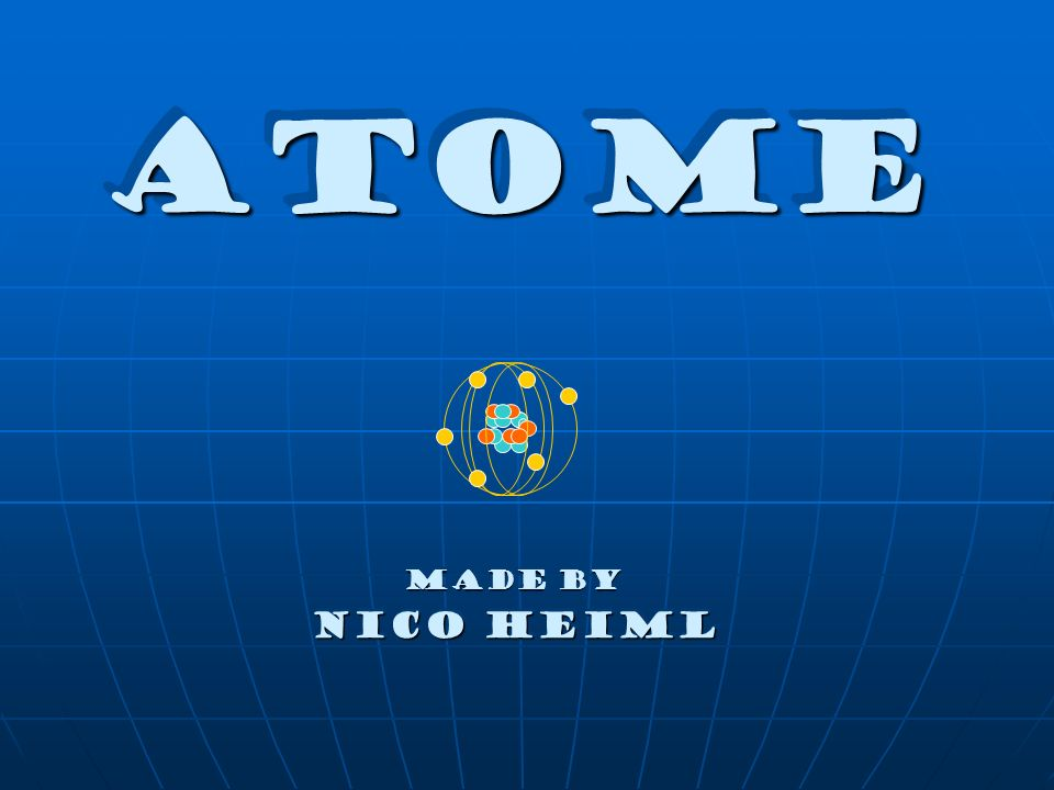 AtomeAtome Made by Nico Heiml Made by Nico Heiml