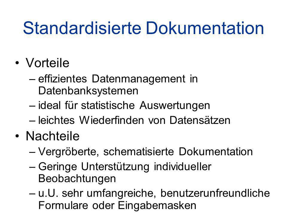 Standardisierte Dokumentation Vorteile –effizientes Datenmanagement in Datenbanksystemen –ideal für statistische Auswertungen –leichtes Wiederfinden von Datensätzen Nachteile –Vergröberte, schematisierte Dokumentation –Geringe Unterstützung individueller Beobachtungen –u.U.