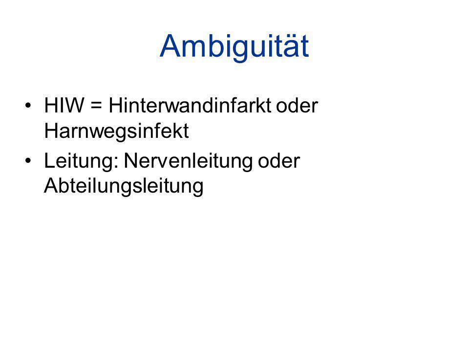 Ambiguität HIW = Hinterwandinfarkt oder Harnwegsinfekt Leitung: Nervenleitung oder Abteilungsleitung