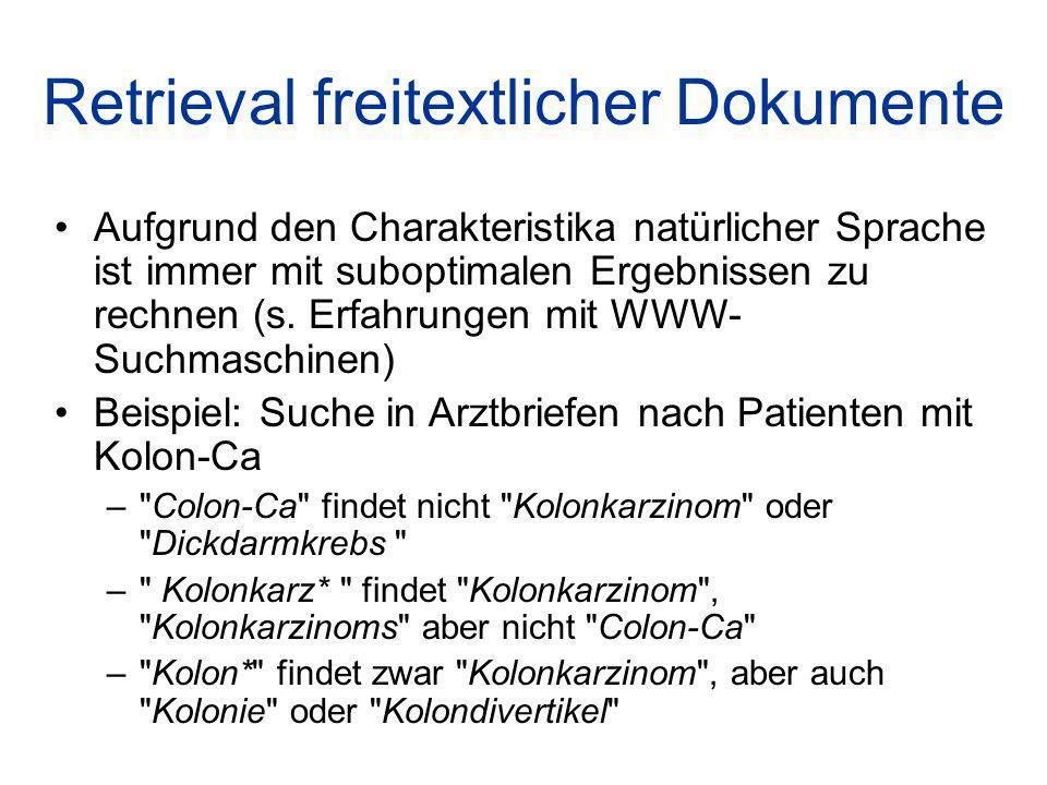 Retrieval freitextlicher Dokumente Aufgrund den Charakteristika natürlicher Sprache ist immer mit suboptimalen Ergebnissen zu rechnen (s.