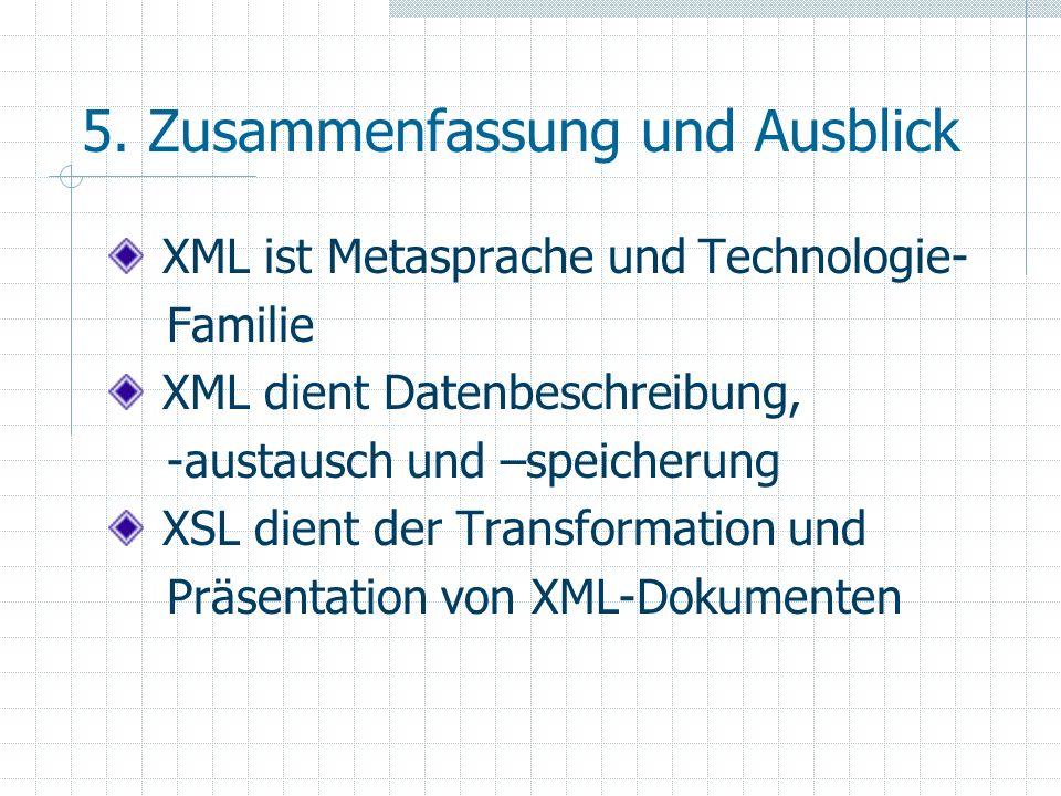 5. Zusammenfassung und Ausblick XML ist Metasprache und Technologie- Familie XML dient Datenbeschreibung, -austausch und –speicherung XSL dient der Tr