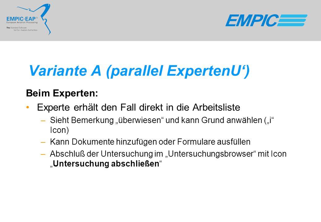 Variante A (parallel ExpertenU) Beim Experten: Experte erhält den Fall direkt in die Arbeitsliste –Sieht Bemerkung überwiesen und kann Grund anwählen
