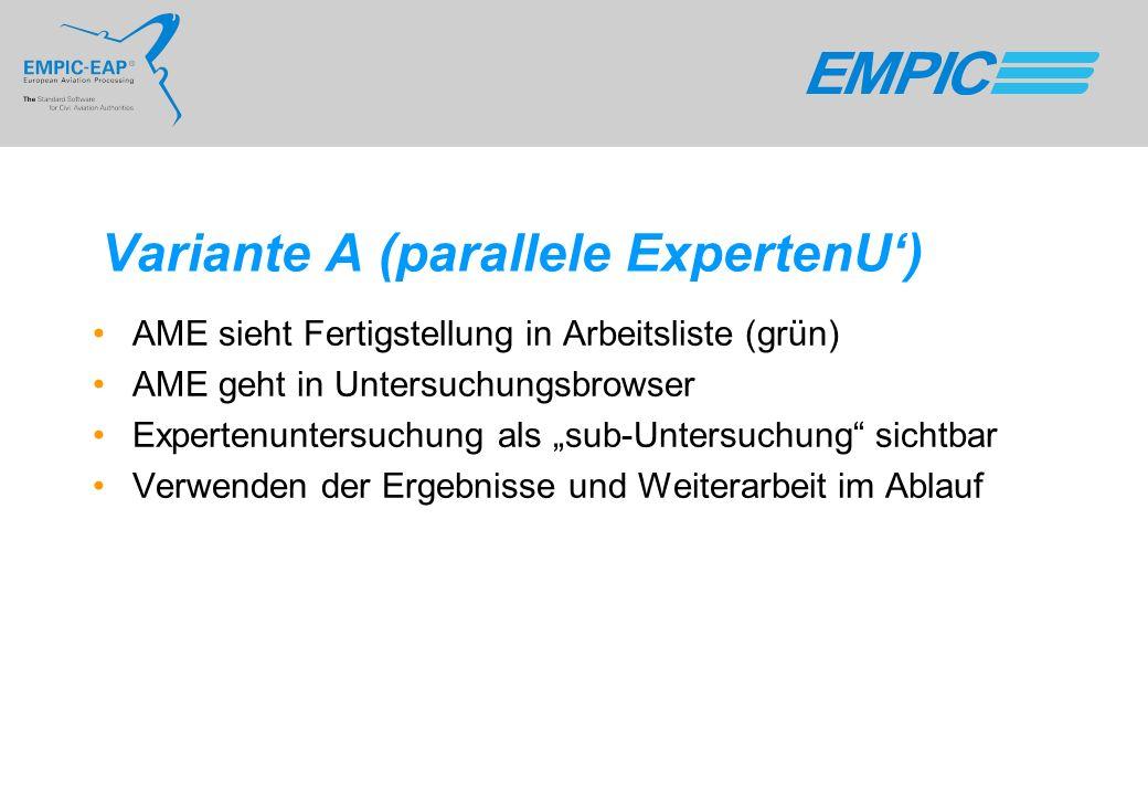 Variante A (parallele ExpertenU) AME sieht Fertigstellung in Arbeitsliste (grün) AME geht in Untersuchungsbrowser Expertenuntersuchung als sub-Untersu