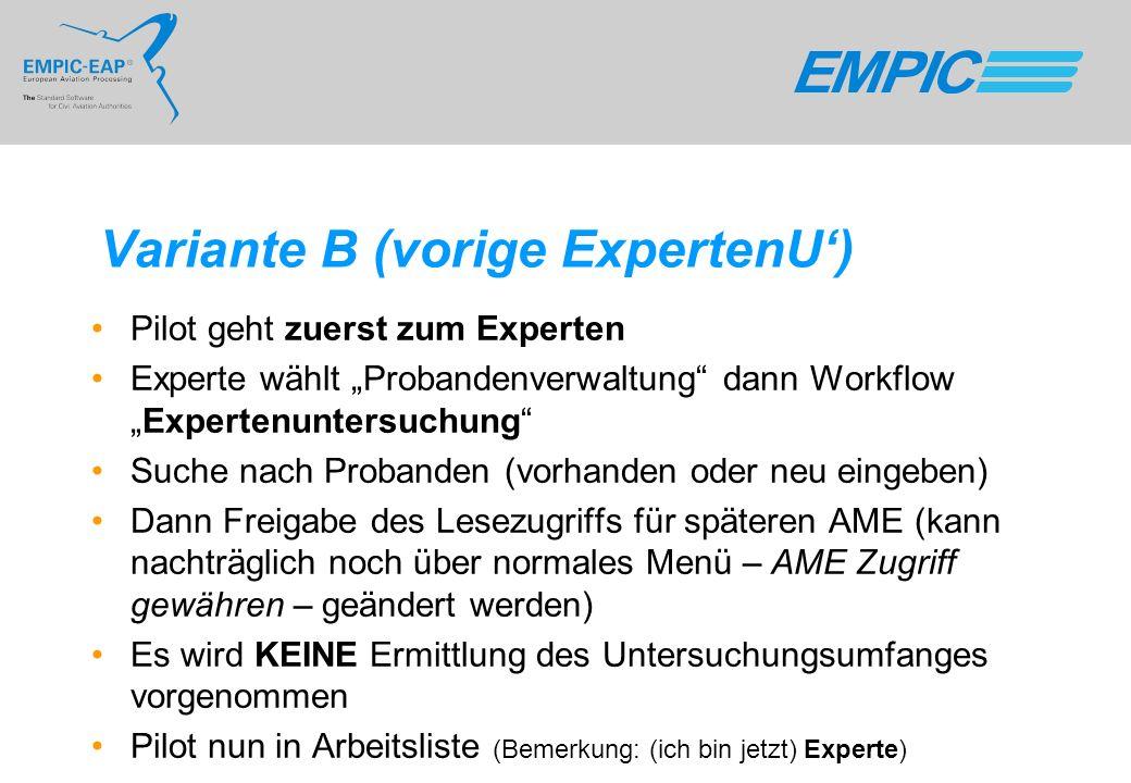 Variante B (vorige ExpertenU) Pilot geht zuerst zum Experten Experte wählt Probandenverwaltung dann WorkflowExpertenuntersuchung Suche nach Probanden