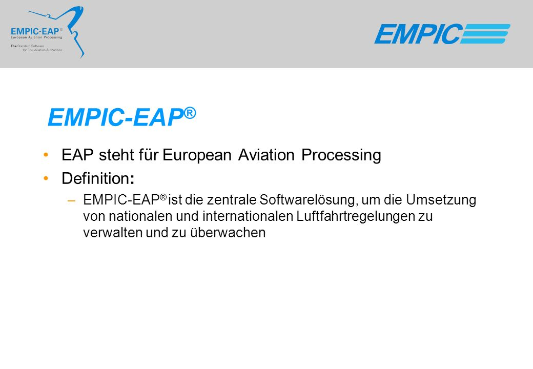EMPIC-EAP ® EAP steht für European Aviation Processing Definition: –EMPIC-EAP ® ist die zentrale Softwarelösung, um die Umsetzung von nationalen und i