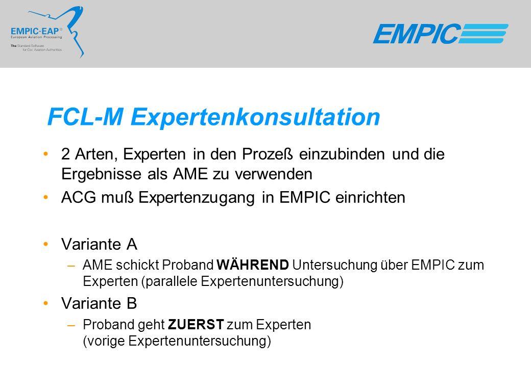FCL-M Expertenkonsultation 2 Arten, Experten in den Prozeß einzubinden und die Ergebnisse als AME zu verwenden ACG muß Expertenzugang in EMPIC einrich