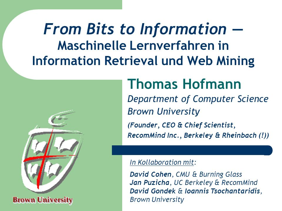 From Bits to Information Maschinelle Lernverfahren in Information Retrieval und Web Mining Thomas Hofmann Department of Computer Science Brown Univers