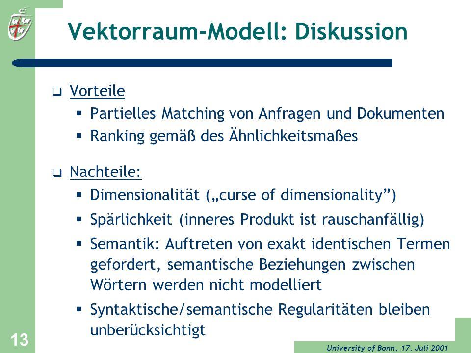 University of Bonn, 17. Juli 2001 13 Vektorraum-Modell: Diskussion Vorteile Partielles Matching von Anfragen und Dokumenten Ranking gemäß des Ähnlichk