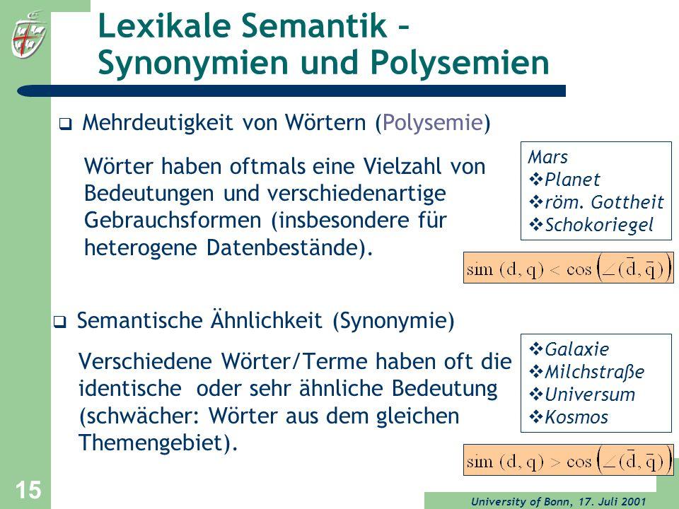 University of Bonn, 17. Juli 2001 15 Lexikale Semantik – Synonymien und Polysemien Semantische Ähnlichkeit (Synonymie) Verschiedene Wörter/Terme haben