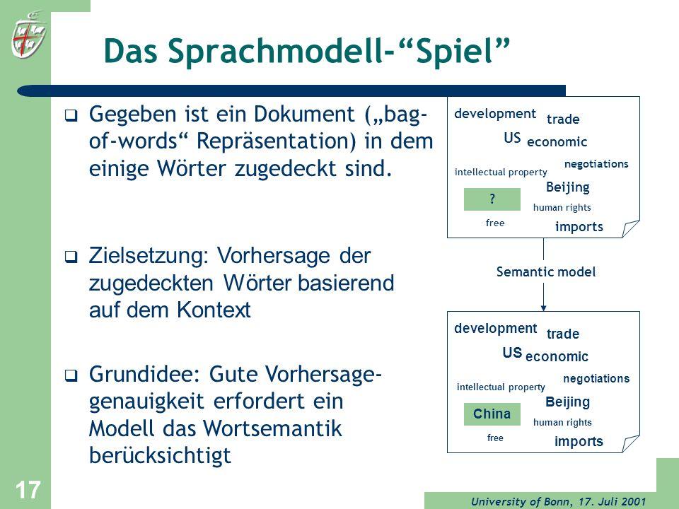 University of Bonn, 17. Juli 2001 17 Das Sprachmodell-Spiel intellectual property negotiations Zielsetzung: Vorhersage der zugedeckten Wörter basieren