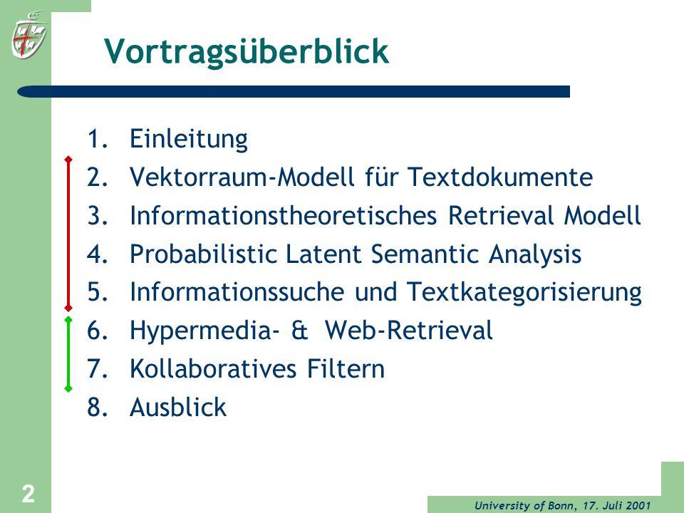 University of Bonn, 17. Juli 2001 2 Vortragsüberblick 1.Einleitung 2.Vektorraum-Modell für Textdokumente 3.Informationstheoretisches Retrieval Modell