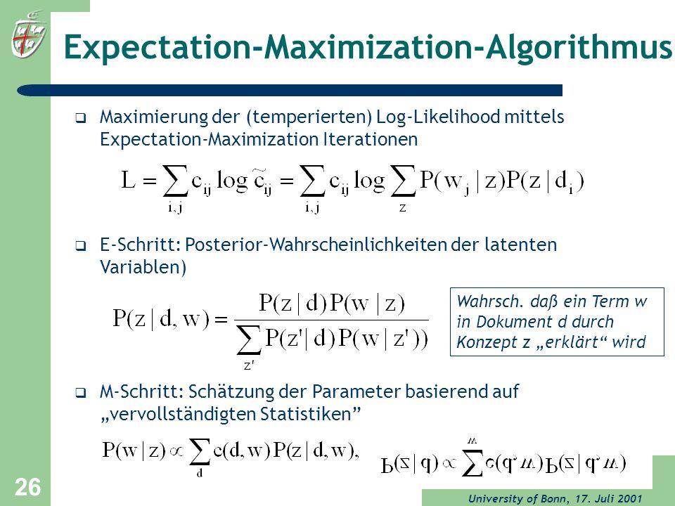 University of Bonn, 17. Juli 2001 26 Expectation-Maximization-Algorithmus Maximierung der (temperierten) Log-Likelihood mittels Expectation-Maximizati