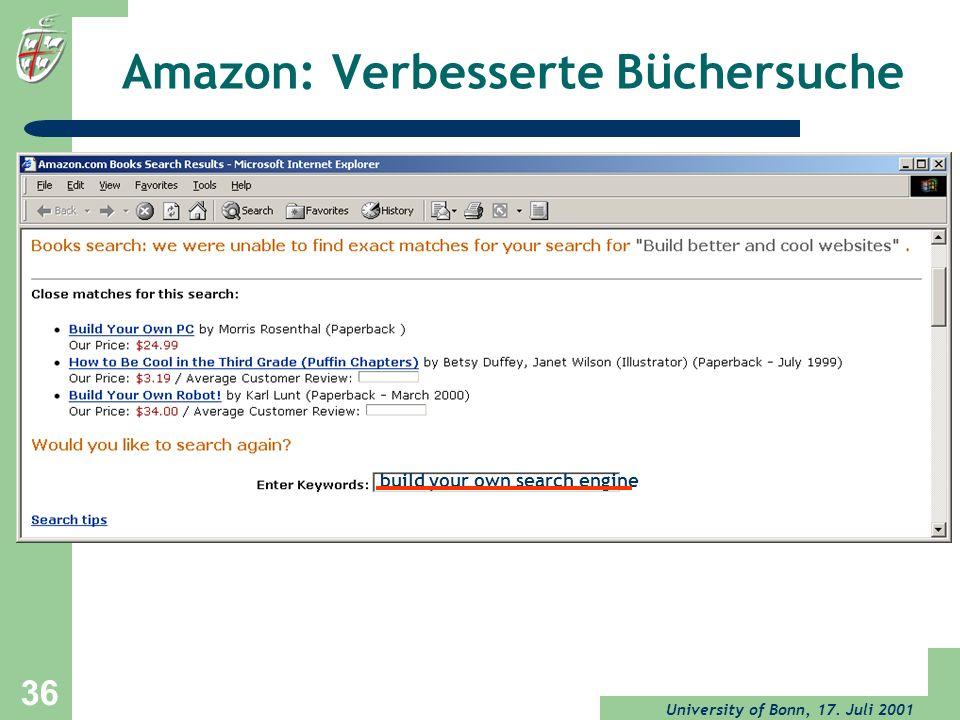 University of Bonn, 17. Juli 2001 36 Amazon: Verbesserte Büchersuche build your own search engine