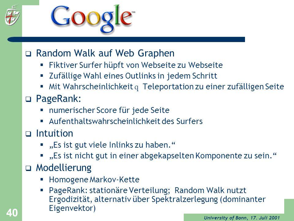 University of Bonn, 17. Juli 2001 40 Random Walk auf Web Graphen Fiktiver Surfer hüpft von Webseite zu Webseite Zufällige Wahl eines Outlinks in jedem
