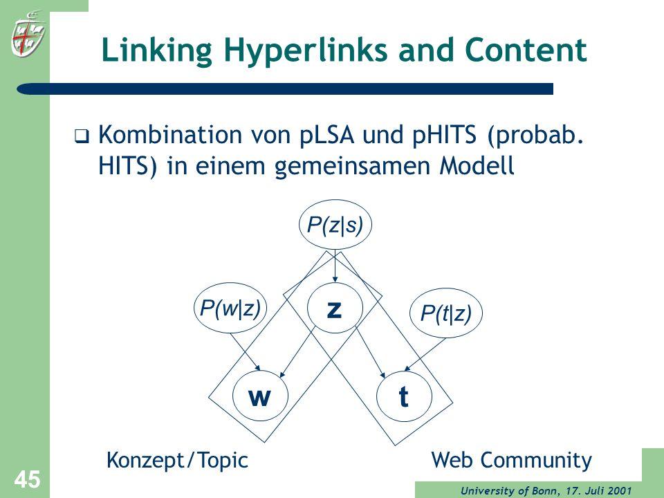 University of Bonn, 17. Juli 2001 45 Linking Hyperlinks and Content Kombination von pLSA und pHITS (probab. HITS) in einem gemeinsamen Modell w z P(z|