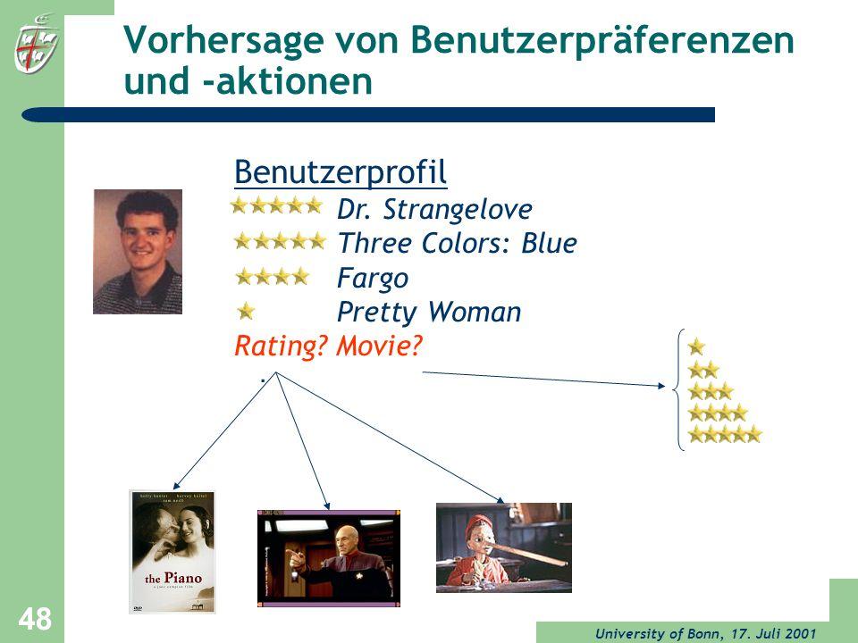 University of Bonn, 17. Juli 2001 48 Vorhersage von Benutzerpräferenzen und -aktionen Benutzerprofil Dr. Strangelove Three Colors: Blue Fargo Pretty W
