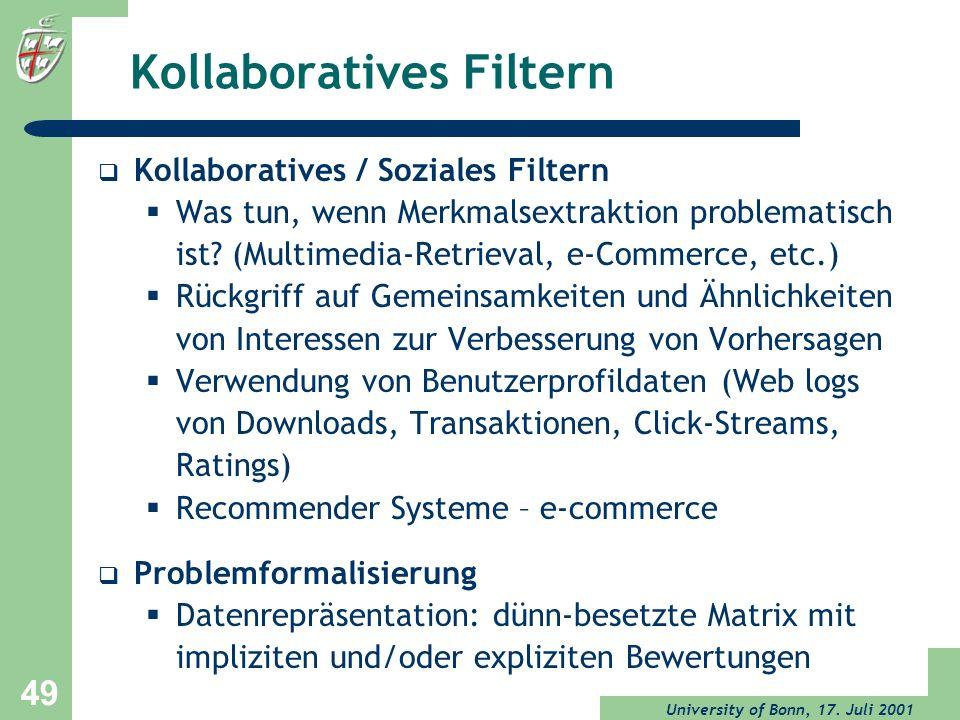 University of Bonn, 17. Juli 2001 49 Kollaboratives Filtern Kollaboratives / Soziales Filtern Was tun, wenn Merkmalsextraktion problematisch ist? (Mul