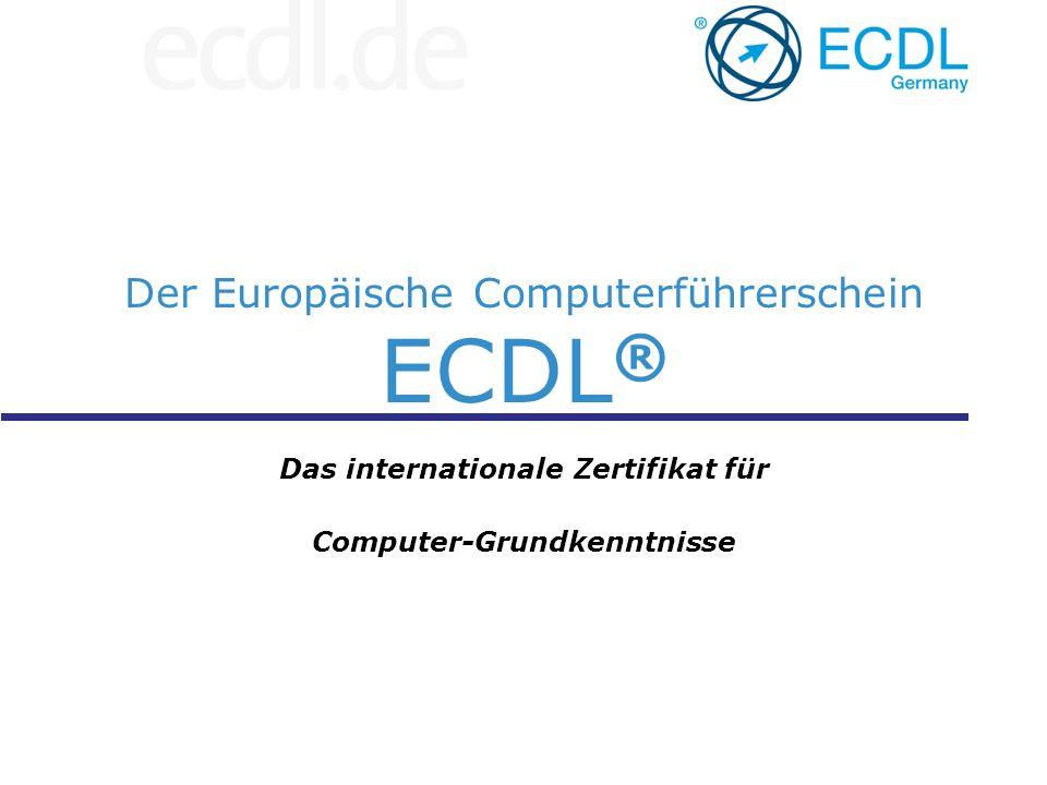 Der Europäische Computerführerschein ECDL ® Das internationale Zertifikat für Computer-Grundkenntnisse