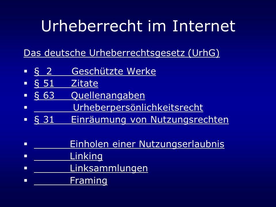 Urheberrecht im Internet Das deutsche Urheberrechtsgesetz (UrhG) § 2 Geschützte Werke § 51 Zitate § 63 Quellenangaben Urheberpersönlichkeitsrecht § 31 Einräumung von Nutzungsrechten Einholen einer Nutzungserlaubnis Linking Linksammlungen Framing