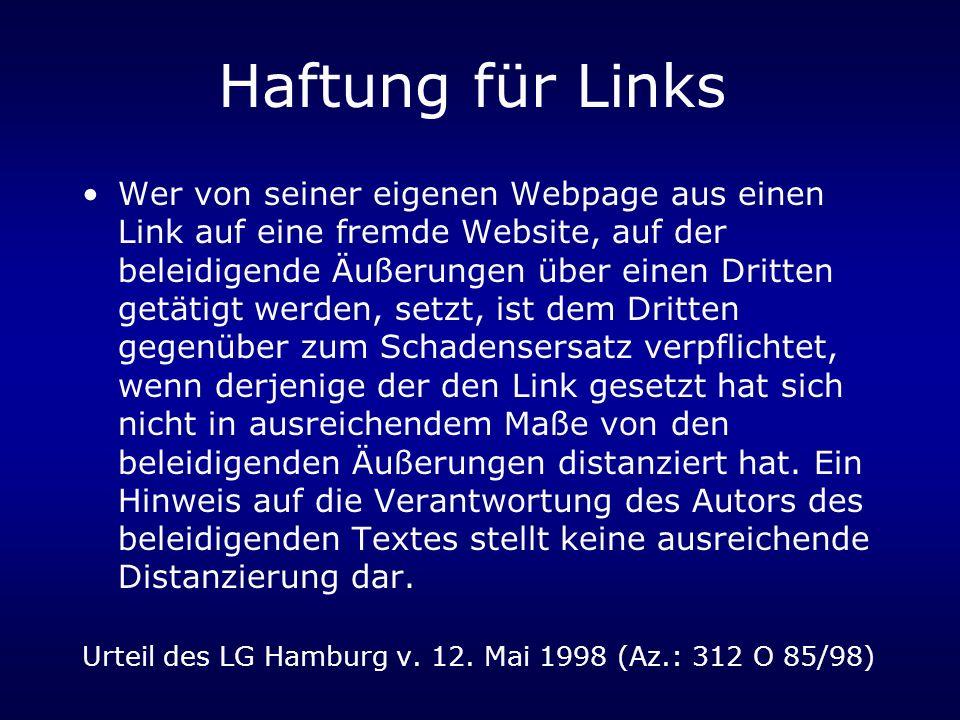Haftung für Links Wer von seiner eigenen Webpage aus einen Link auf eine fremde Website, auf der beleidigende Äußerungen über einen Dritten getätigt w