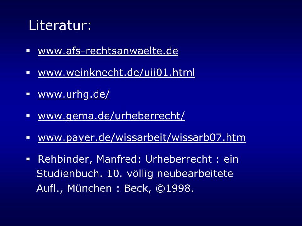 Literatur: www.afs-rechtsanwaelte.de www.weinknecht.de/uii01.html www.urhg.de/ www.gema.de/urheberrecht/ www.payer.de/wissarbeit/wissarb07.htm Rehbinder, Manfred: Urheberrecht : ein Studienbuch.