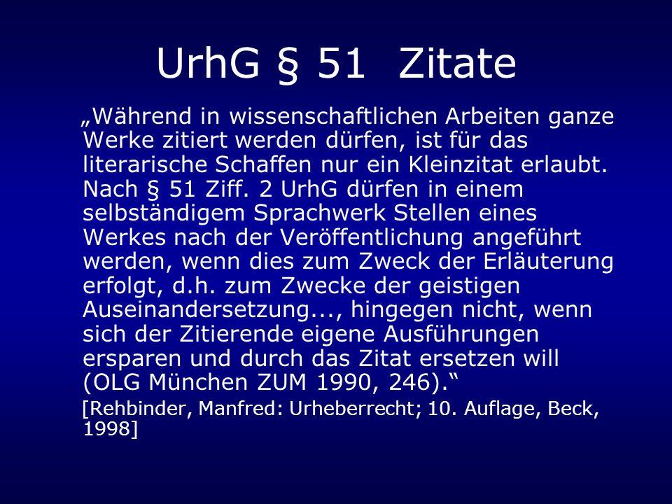 UrhG § 51 Zitate Während in wissenschaftlichen Arbeiten ganze Werke zitiert werden dürfen, ist für das literarische Schaffen nur ein Kleinzitat erlaubt.