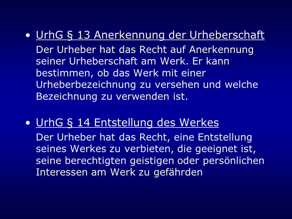 UrhG § 13 Anerkennung der Urheberschaft Der Urheber hat das Recht auf Anerkennung seiner Urheberschaft am Werk. Er kann bestimmen, ob das Werk mit ein