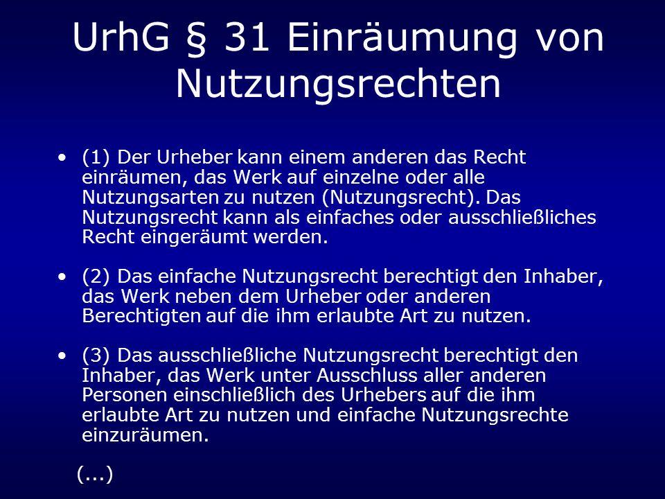 UrhG § 31 Einräumung von Nutzungsrechten (1) Der Urheber kann einem anderen das Recht einräumen, das Werk auf einzelne oder alle Nutzungsarten zu nutzen (Nutzungsrecht).