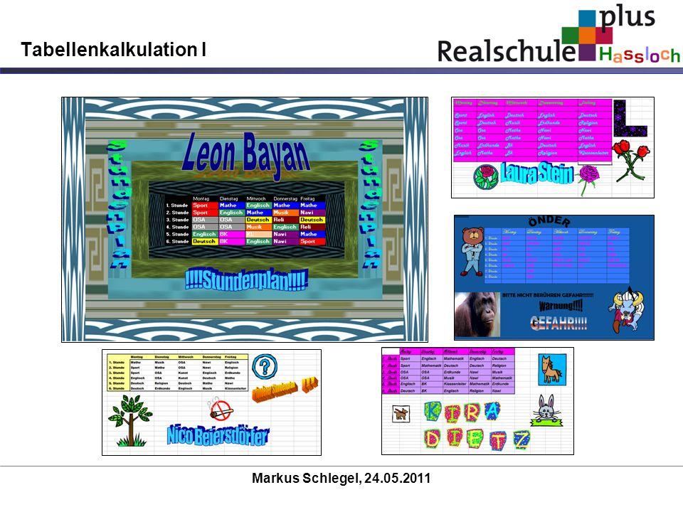 Markus Schlegel, 24.05.2011 Tabellenkalkulation I