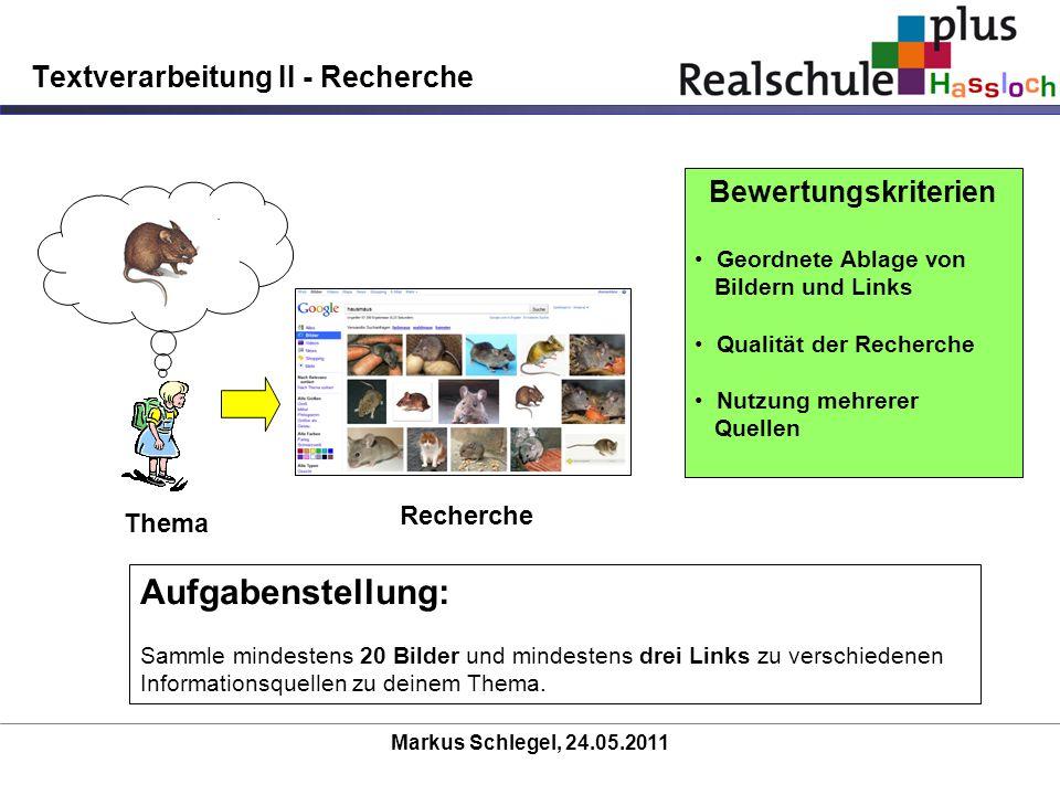 Markus Schlegel, 24.05.2011 Textverarbeitung II - Recherche Thema Recherche Bewertungskriterien Geordnete Ablage von Bildern und Links Qualität der Re