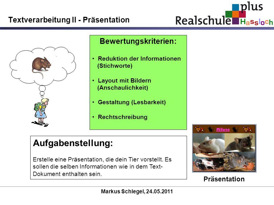 Markus Schlegel, 24.05.2011 Textverarbeitung II - Präsentation Präsentation Aufgabenstellung: Erstelle eine Präsentation, die dein Tier vorstellt. Es