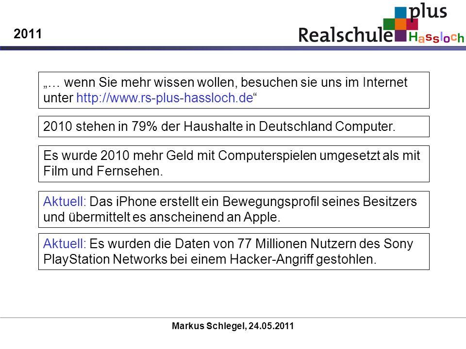 Markus Schlegel, 24.05.2011 2011 … wenn Sie mehr wissen wollen, besuchen sie uns im Internet unter http://www.rs-plus-hassloch.de 2010 stehen in 79% d
